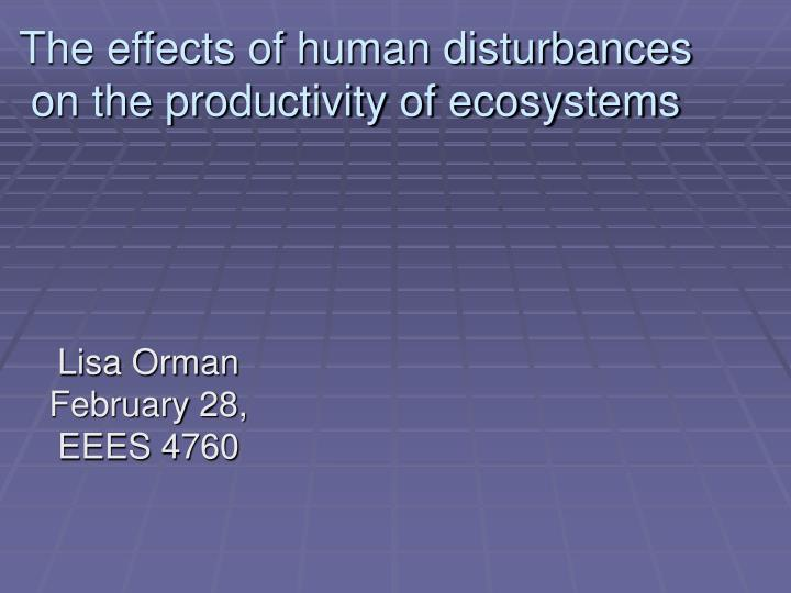 the effects of human disturbances on the productivity of ecosystems n.