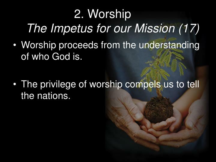 2 worship the impetus for our mission 17