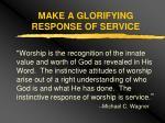 make a glorifying response of service