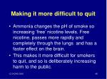 making it more difficult to quit