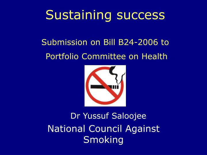sustaining success submission on bill b24 2006 to portfolio committee on health n.