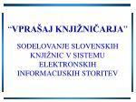 vpra aj knji ni arja sodelovanje slovenskih knji nic v sistemu elektronskih informacijskih storitev