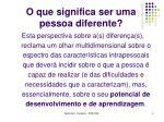 o que significa ser uma pessoa diferente2