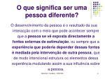 o que significa ser uma pessoa diferente4