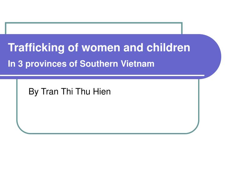 trafficking of women and children in 3 provinces of southern vietnam n.