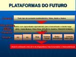 plataformas do futuro
