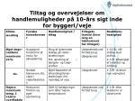 tiltag og overvejelser om handlemuligheder p 10 rs sigt inde for byggeri veje