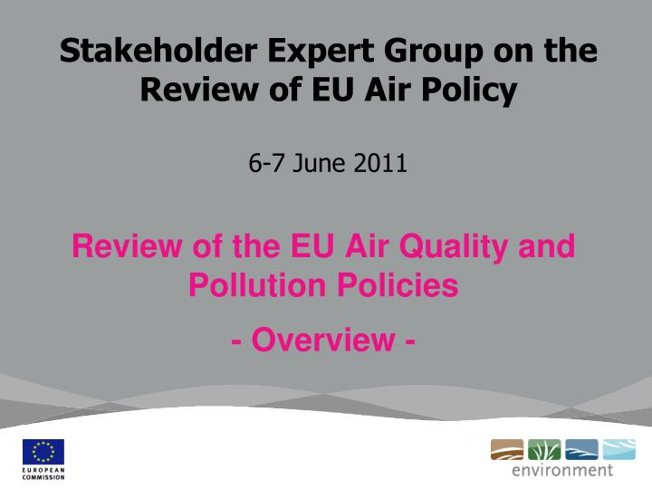 stakeholder expert group on the review of eu air policy 6 7 june 2011 n.