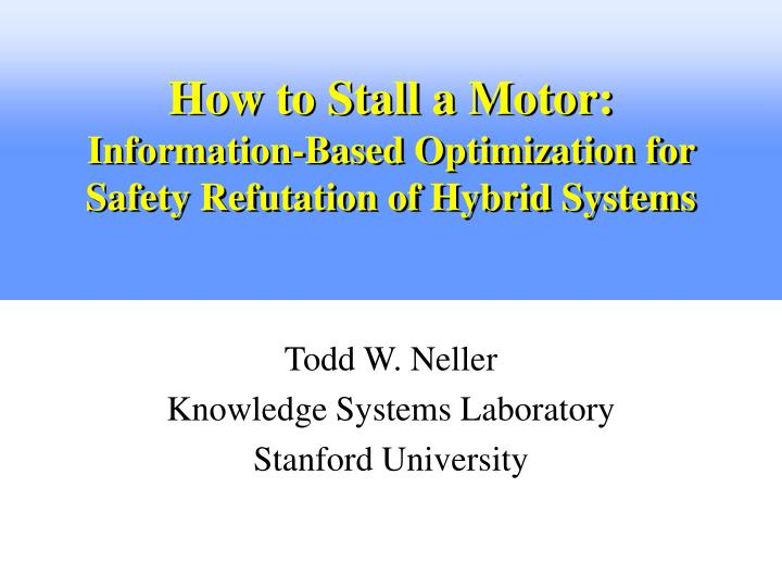 how to stall a motor information based optimization for safety refutation of hybrid systems n.