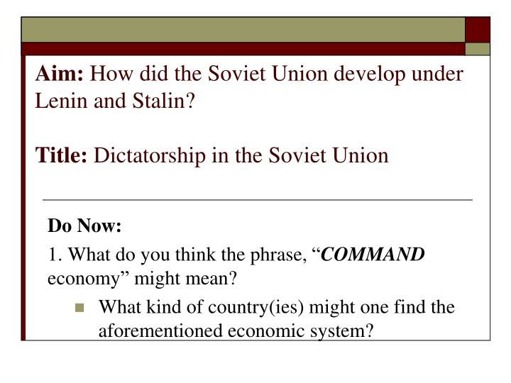 aim how did the soviet union develop under lenin and stalin title dictatorship in the soviet union n.