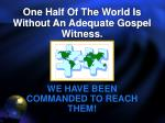 one half of the world is without an adequate gospel witness