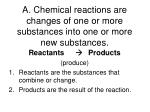 a chemical reactions are changes of one or more substances into one or more new substances