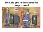 what do you notice about the two pictures