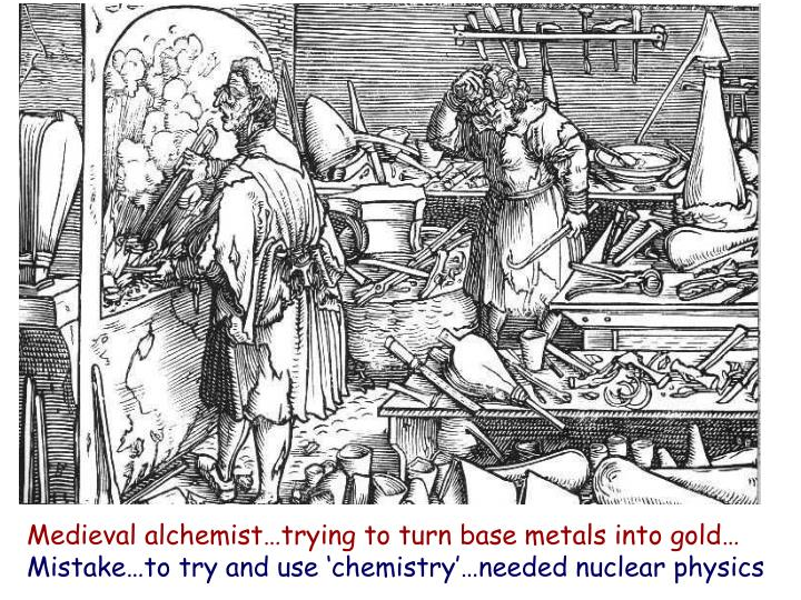 Medieval alchemist…trying to turn base metals into gold…