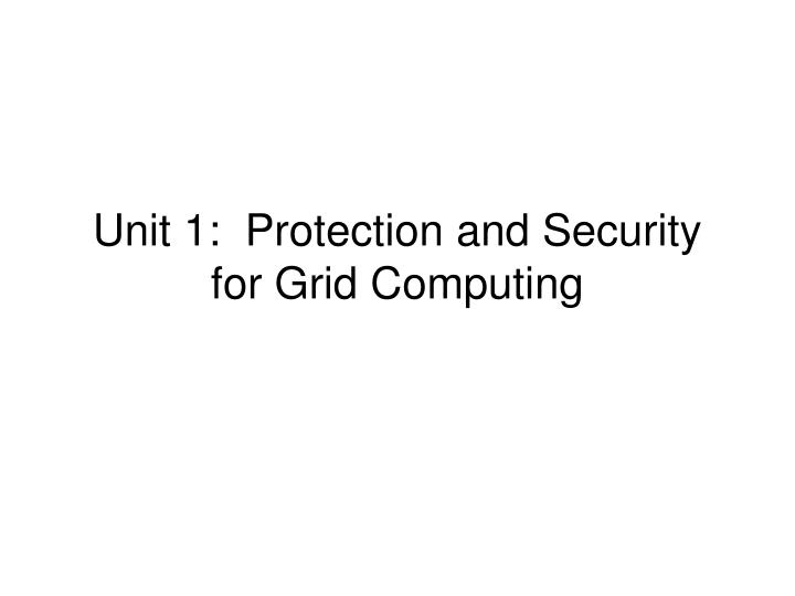 unit 1 protection and security for grid computing n.