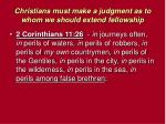 christians must make a judgment as to whom we should extend fellowship10