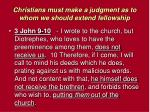 christians must make a judgment as to whom we should extend fellowship13