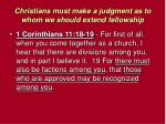 christians must make a judgment as to whom we should extend fellowship18