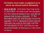 christians must make a judgment as to whom we should extend fellowship2