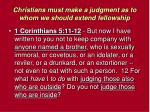 christians must make a judgment as to whom we should extend fellowship8