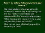 what if we extend fellowship where god has not5