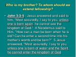 who is my brother to whom should we extend fellowship2