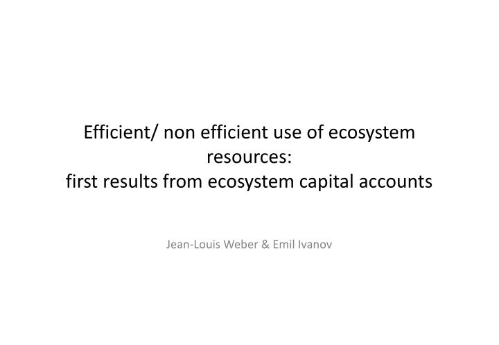 efficient non efficient use of ecosystem resources first results from ecosystem capital accounts n.