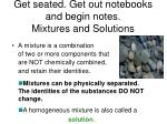get seated get out notebooks and begin notes mixtures and solutions