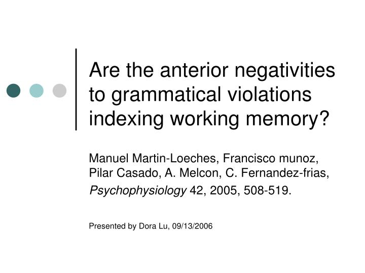 are the anterior negativities to grammatical violations indexing working memory n.