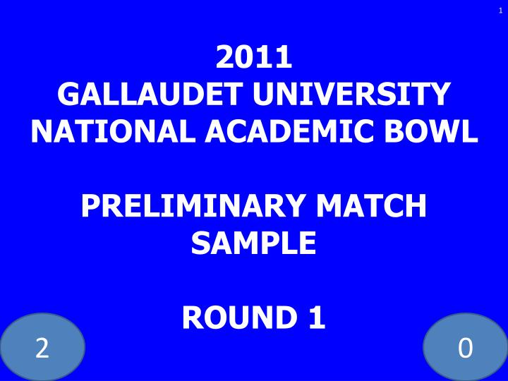 2011 gallaudet university national academic bowl preliminary match sample round 1 n.