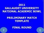 2011 gallaudet university national academic bowl preliminary match template final round