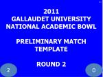 2011 gallaudet university national academic bowl preliminary match template round 2
