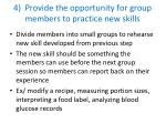 4 provide the opportunity for group members to practice new skills