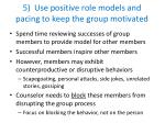 5 use positive role models and pacing to keep the group motivated