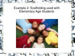example 2 scaffolding used with elementary age students