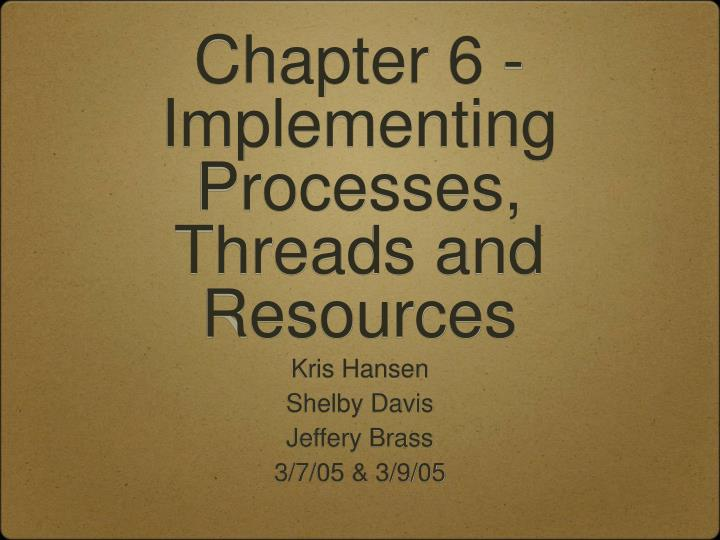 chapter 6 implementing processes threads and resources n.