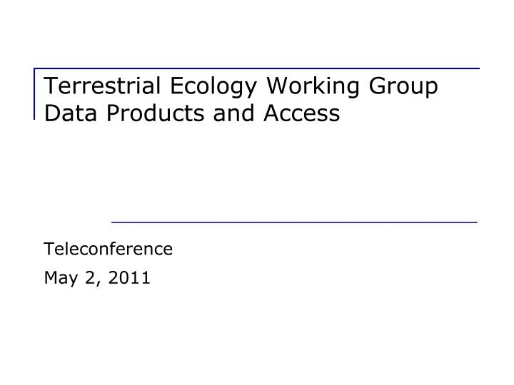 terrestrial ecology working group data products and access n.