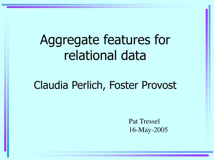 Aggregate features for relational data claudia perlich foster provost