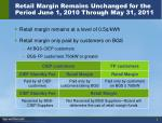 retail margin remains unchanged for the period june 1 2010 through may 31 2011