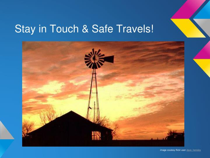 Stay in Touch & Safe Travels!