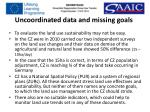 uncoordinated data and missing goals