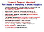 research elements question 2 processes controlling carbon budgets