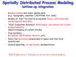 spatially distributed process modeling bottom up integration
