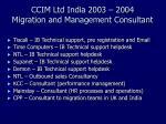 ccim ltd india 2003 2004 migration and management consultant