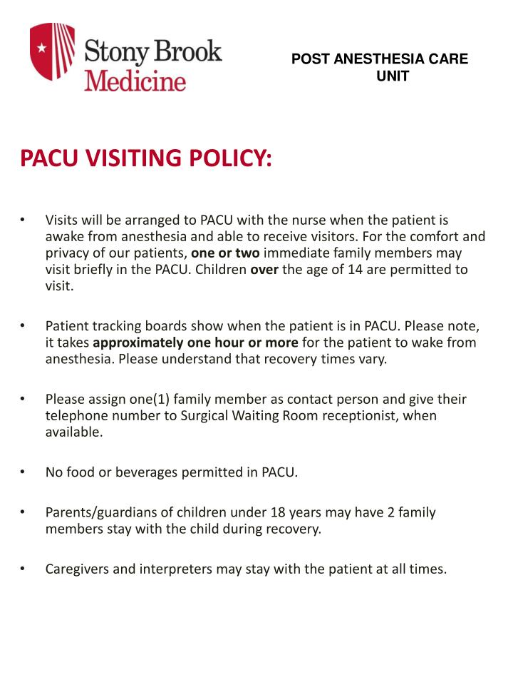 69b62228b8c672 Visits will be arranged to PACU with the nurse when the patient is awake  from anesthesia and able to receive visitors. For the comfort and privacy of  our ...