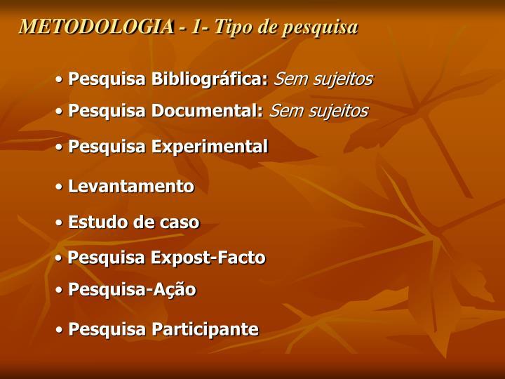 METODOLOGIA - 1- Tipo de pesquisa