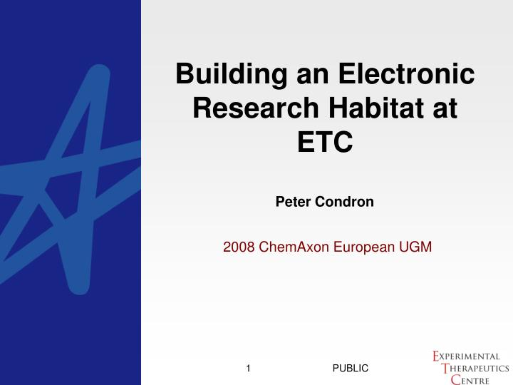 building an electronic research habitat at etc peter condron n.