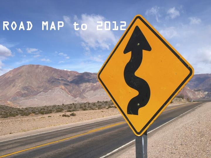 ROAD MAP to 2012