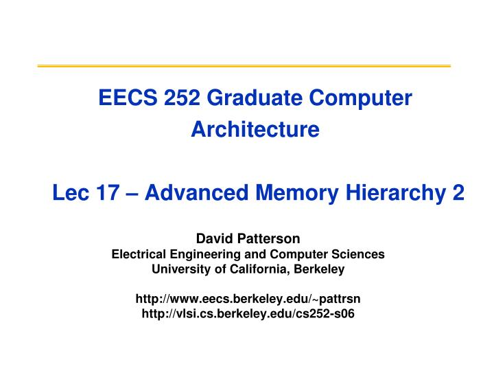 eecs 252 graduate computer architecture lec 17 advanced memory hierarchy 2 n.