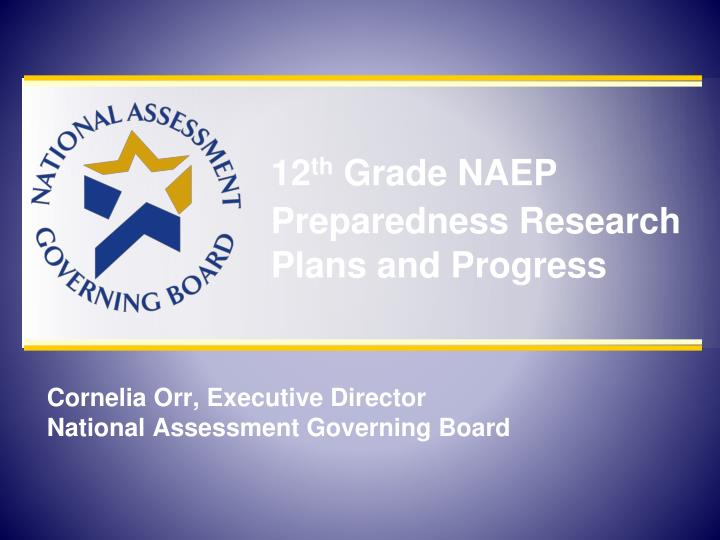 12 th grade naep preparedness research plans and progress n.
